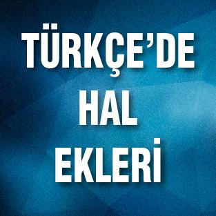 TÜRKÇE'DE HAL EKLERİ